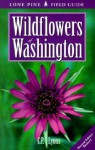 Wildflowers of Washington (Lone Pine Field Guides) - C.P. Lyons