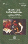 Migration and the Right to Health: A Review of European Community Law and Council of Europe Instruments - United Nations