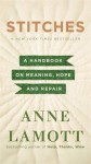 Stitches: A Handbook on Meaning, Hope, and Repair by Lamott, Anne (2014) Hardcover - Anne Lamott