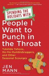 Spending the Holidays with People I Want to Punch in the Throat: Yuletide Yahoos, Ho-Ho-Humblebraggers, and Other Seasonal Scourges - Jen Mann