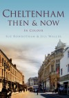 Cheltenham Then & Now - Sue Rowbotham, Jill Waller