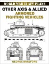 Other Axis and Allied Armored Fighting Vehicles (WWII AFV Plans) - George R. Bradford