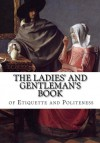The Ladies' and Gentleman?s Book of Etiquette and Politeness - Florence Hartley, Cecil B. Hartley