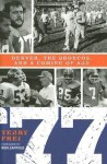 77: Denver, the Broncos, and a Coming of Age - Terry Frei