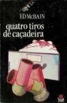 Quatro Tiros de Caçadeira - Ed McBain, Helena Cardoso