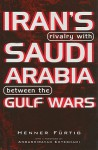 Iran's Rivalry with Saudi Arabia Between the Gulf Wars - Henner Furtig