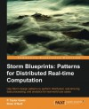 Storm Blueprints: Patterns for Distributed Real-time Computation - P. Taylor Goetz, Brian O''Neill