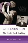 As I Knew Him:: My Dad, Rod Serling - Anne Serling