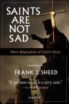 Saints Are Not Sad: Short Biographies of Joyful Saints - Frank Sheed