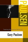 Teaching the Selected Works of Gary Paulsen - Gary M. Salvner, Virginia R. Monseau
