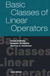 Basic Classes of Linear Operators - Israel Gohberg, Seymour Goldberg, Marinus Kaashoek