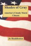 Shades of Gray: America's Cloudy Moral Climate - Jo Huddleston