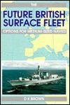 The Future British Surface Fleet: Options for Medium-Sized Navies - D.K. Brown