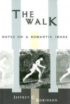 The Walk: Notes on a Romantic Image - Jeffrey Cane Robinson