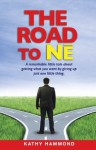 The Road to Ne: A remarkable little tale about getting what you want by giving up just one little thing - Kathy Hammond