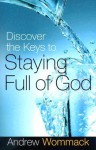 Discover the Keys to Staying Full of God - Andrew Wommack