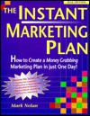 The Instant Marketing Plan: How To Create A Money Grabbing Marketing Plan In Just One Day - Mark Nolan