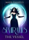 The Vessel (Semiramis #3) - Maya Daniels