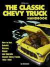 The Classic Chevy Truck Handbook HP 1534: How to Rod, Rebuild, Restore, Repair and Upgrade Classic Chevy Trucks, 1955-1960 - Jim Richardson