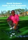 David Graham's Guide to Golf Equipment - David Graham, Charles E. Tuttle