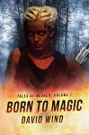Born To Magic: Tales of Nevaeh: Volume I - David Wind