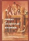Great Suspense Stories - Elliott Merrick, B.A. Morris, Frank Bolle;, Rosamund, C. Hedley, Arthur Conan Doyle, Edgar Allan Poe