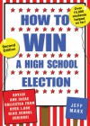 How to Win a High School Election: Advice and Ideas Collected from Over 1,000 High School Seniors! - Jeff Marx