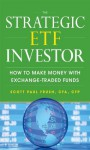 The Strategic ETF Investor: How to Make Money with Exchange Traded Funds - Scott Frush
