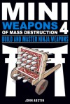 Mini Weapons of Mass Destruction 4: Build and Master Ninja Weapons - John Austin