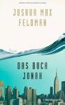 Das Buch Jonah: Roman - Joshua Max Feldman, Astrid Arz