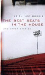 The Best Seats In The House And Other Stories - Keith Lee Morris