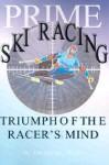 Prime Ski Racing: Triumph of the Racer's Mind - Jim Taylor