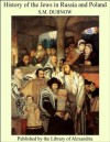 History of the Jews in Russia and Poland - S.M. Dubnow