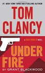 Tom Clancy Under Fire: A Jack Ryan Jr. Novel - Grant Blackwood