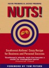 Nuts!: Southwest Airlines' Crazy Recipe for Business and Personal Success - Jackie Freiberg, Kevin Freiberg
