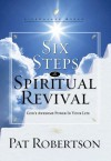 Six Steps to Spiritual Revival: God's Awesome Power in Your Life - Pat Robertson