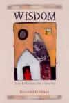 Wisdom: Daily Reflections For A New Era - Reynold Feldman