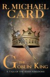The Goblin King (A Tale of the Seven Kingdoms) (Volume 1) - Michael Card