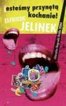 jesteśmy przynętą, kochanie! - Elfriede Jelinek