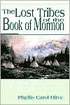 Lost Tribes of the Book of Mormon: A Correlation Between the Nephite Nation and the Mound Builders of the Eastern United States - Phyllis Carol Olive