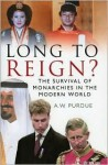 Long to Reign?: The Survival of Monarchies in the Modern World - Bill Purdue