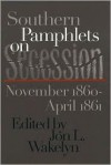 Southern Pamphlets on Secession, November 1860-April 1861 (Civil War America) - Jon L. Wakelyn