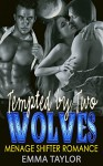 Romance: Menage Romance: Tempted by Two Wolves (Paranormal Forbidden Hero Werewolf MFM Shifter Romance) (Fantasy BBW Taboo Interracial Love Triangle Mates Short Stories) - Emma Taylor
