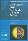 Cosmic Magnetic Fields (Iau S259): From Planets to Stars and Galaxies - International Astronomical Union, Alexander G. Kosovichev, John E. Beckman