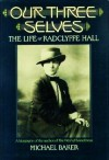 Our Three Selves: The Life Of Radclyffe Hall - Michael Baker