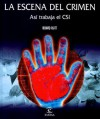 La Escena Del Crimen/ Crime Scene: Asi Trabaja El Csi/ How Csi Works - Richard Platt