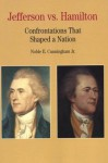 Thomas Jefferson Versus Alexander Hamilton: Confrontations that Shaped a Nation - Noble E. Cunningham Jr.