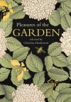 Pleasures of the Garden: A Literary Anthology - Christina Hardyment