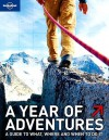 A Year of Adventures: A Guide to the World's Most Exciting Experiences - Andrew Bain, Lonely Planet