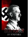 Mein Kampf - My Struggle: Unabridged edition of Hitlers original book - Four and a Half Years of Struggle against Lies, Stupidity, and Cowardice - Adolf Hitler, Rudolf Hess, Dietrich Eckart